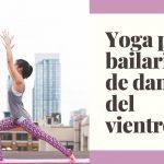 yoga para bailarinas de danza del vientre